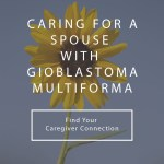 Caring for a Spouse with Glioblastoma Multiforme (GBM)