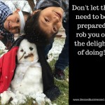 The Need to be Prepared Robs You of the Delight of Doing