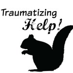 Traumatizing Help:  squirrels and caregiving