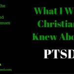 What I Wish Christians Knew About PTSD