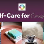 Self-care for Caregivers is NOT an Oxymoron