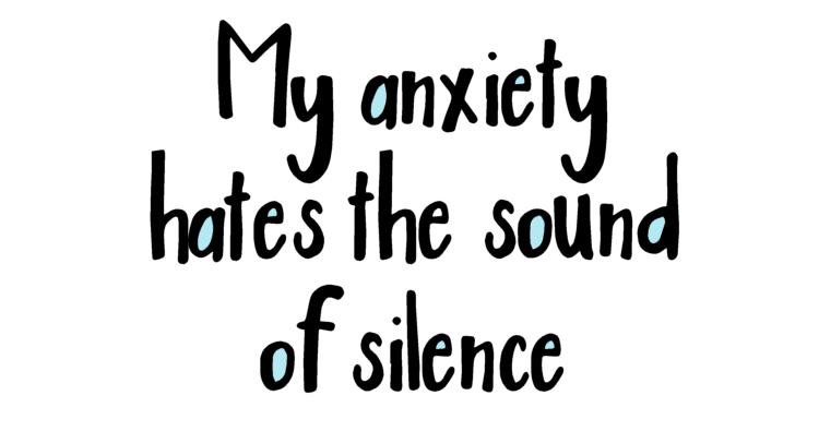 My Anxiety is Scared of Silence