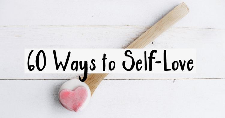60 Ways to Practice Self-Love Right NOW!