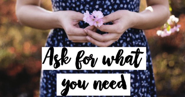 Ask For What You Need (It's okay, really)