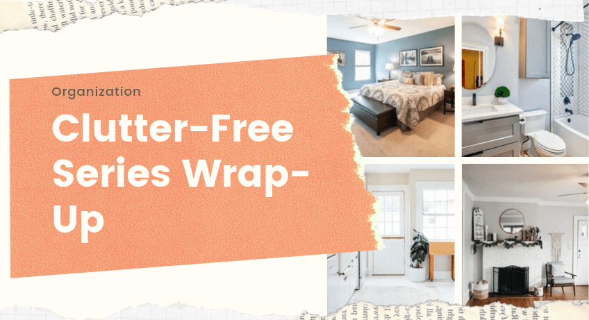 Clutter Free Series Wrap Up