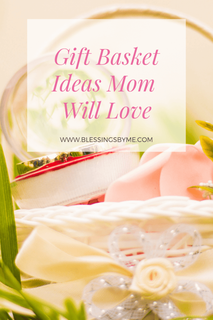 Gift Basket Ideas Mom Will Love