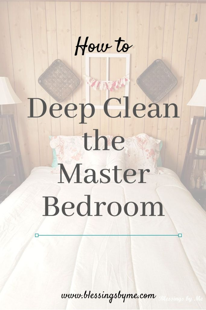 Deep clean the master bedroom