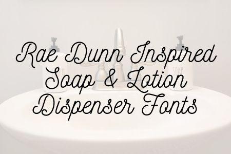 Rae Dunn Inspired Soap & Lotion Dispenser Fonts