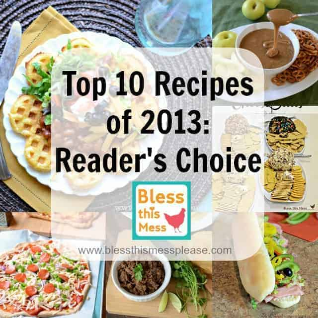 Top 10 recipes 2013 from www.blessthismessplease.com ENJOY!