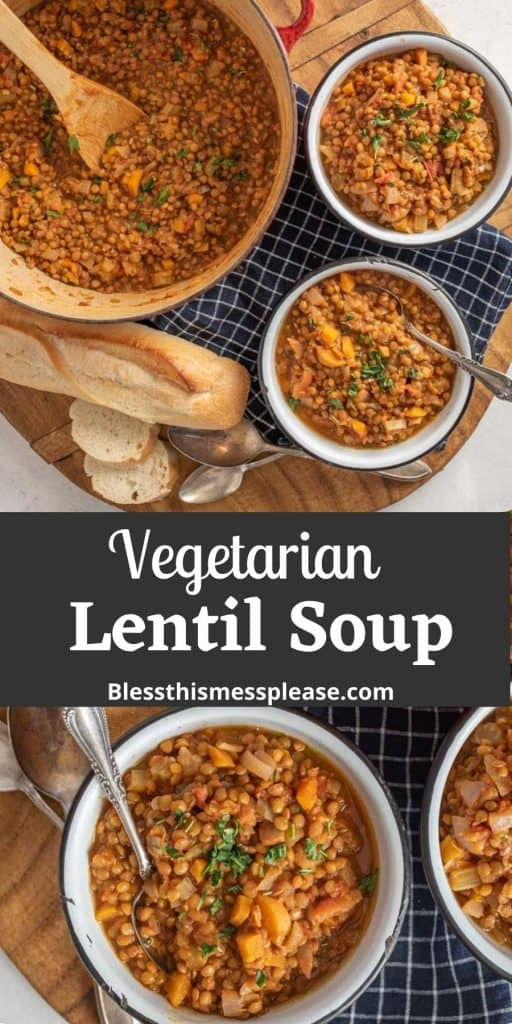 """Top picture is of a pot of vegetarian lentil soup with bowls of soup and bread, the bottom picture is of a bowl of lentil soup, and the words """"vegetarian lentil soup"""" written in the middle"""