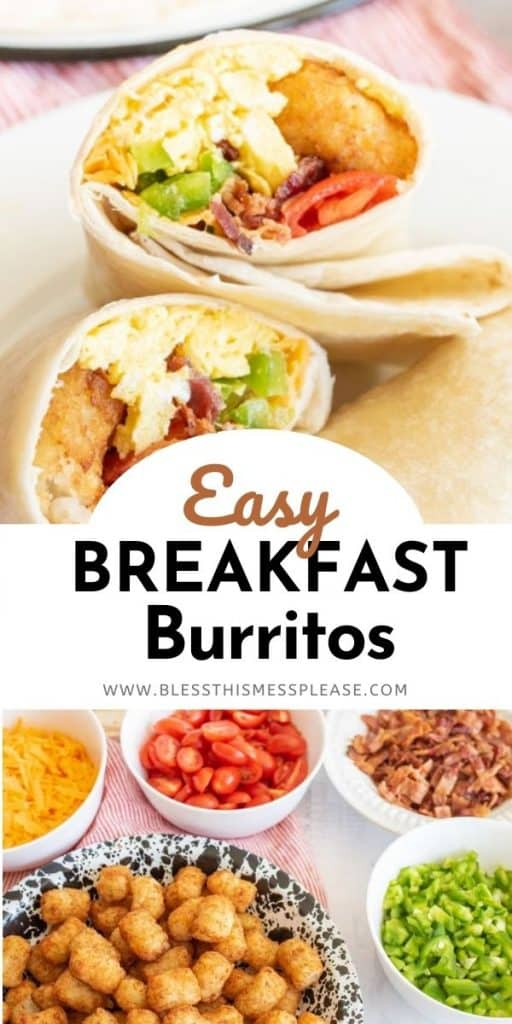 """Top picture of a breakfast burrito cut in half and showing the insides, the words """"Easy breakfast burritos"""", bottom picture is of the ingredients for the burritos in different bowls"""