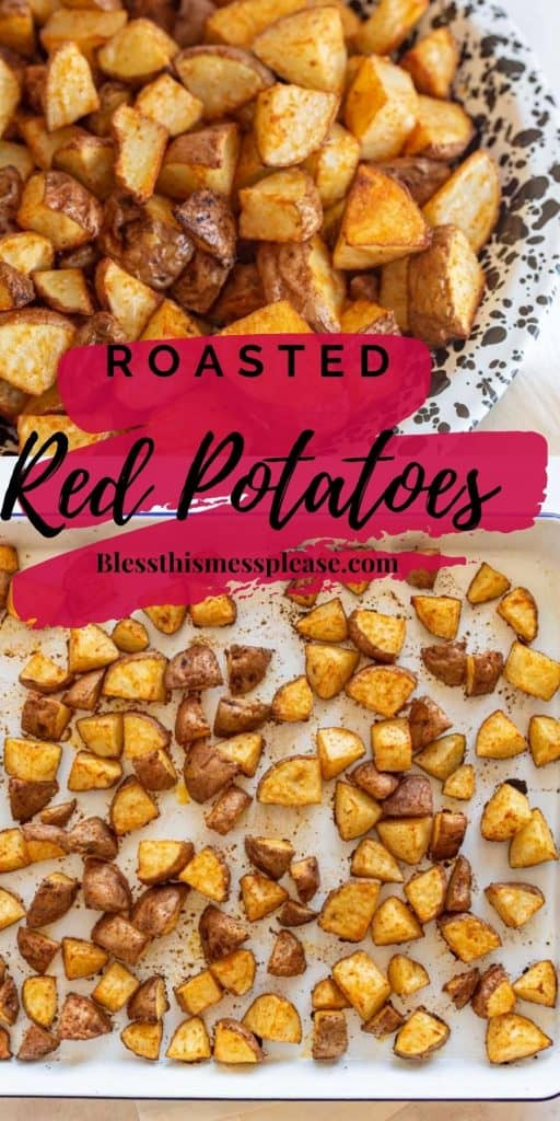 """The top photo is of a bowl of roasted red potatoes in the middle is written """"roasted red potatoes"""", with a baking sheet of diced roasted red potatoes on the bottom"""