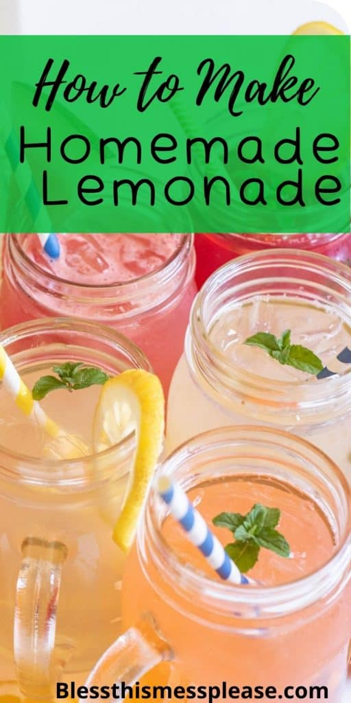 """Close up photo of glass mugs filled with different types of lemonade with straws in them with the words """"how to make homemade lemonade"""" written at the top"""