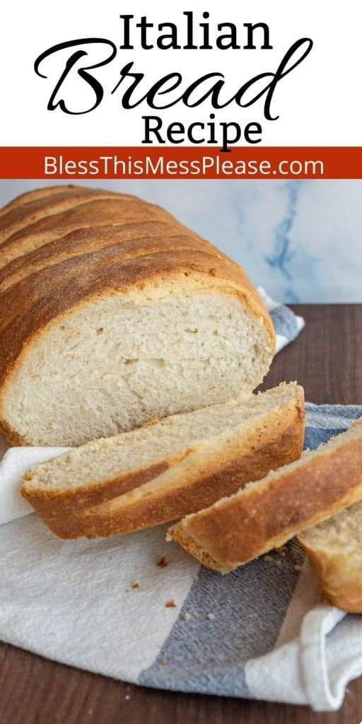 """picture of a loaf of Italian bread with a few slices cut off of the end and the words """"Italian bread recipe"""" written at the top"""