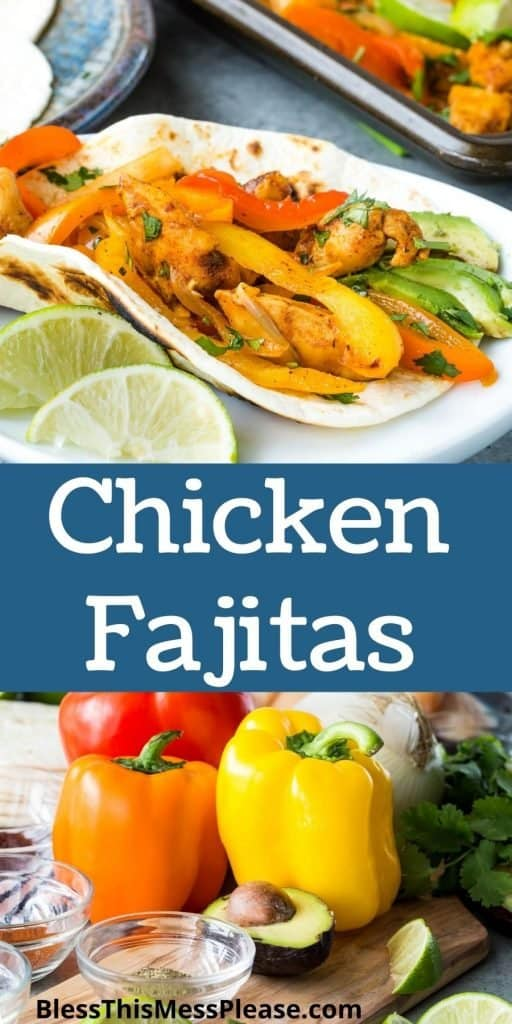 """top picture is of a chicken fajita on a plate, the bottom picture is of the vegetables for chicken fajitas with the words """"chicken fajitas"""" written in the middle"""