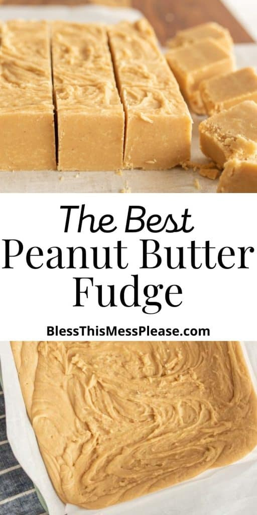 """top picture is of squares of peanut butter fudge, the bottom picture is of peanut butter fudge in a pan, with the words """"the best peanut butter fudge"""" written in the middle"""