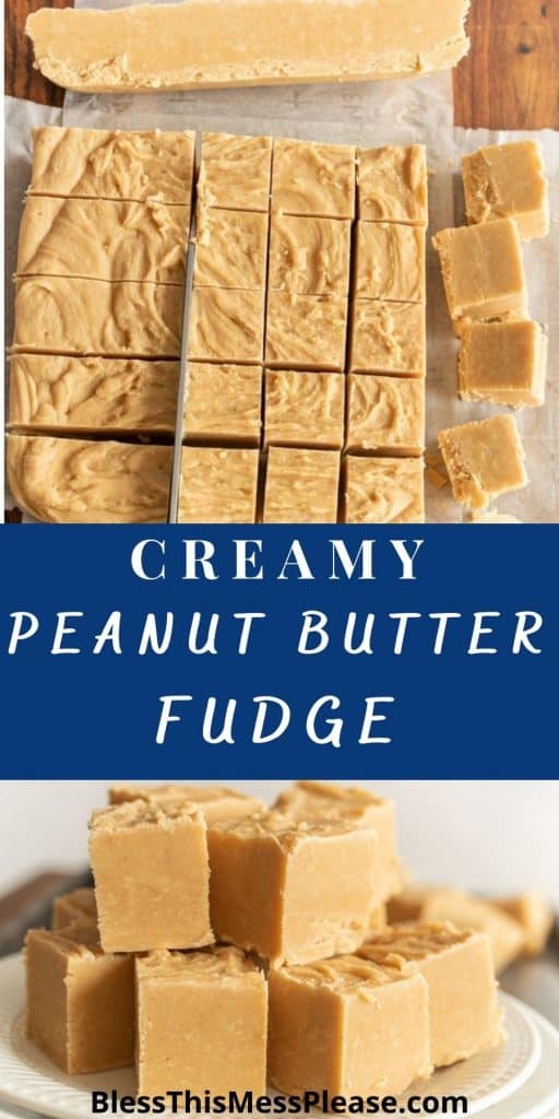 """top picture is of peanut butter fudge being cut into squares, the bottom picture is of peanut butter fudge squares stacked on a plate, with the words """"creamy peanut butter fudge"""" written in the middle"""