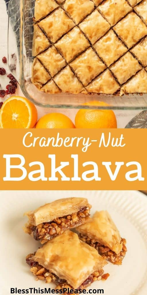 """top picture is of a baking pan of baklava, bottom picture is of a plate of baklava squares, with the words """"cranberry-nut baklava"""" written in the middle"""