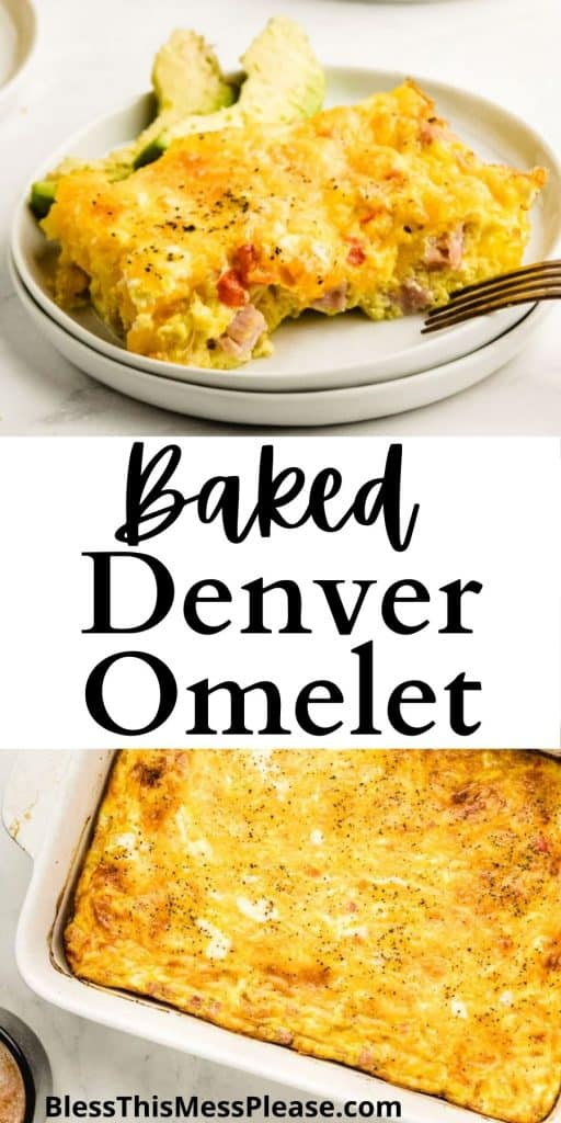 """Top picture is a plate of baked Denver omelet, bottom picture is of a baking dish with Denver omelets, and the words """"Baked Denver Omelet"""" written in the middle"""