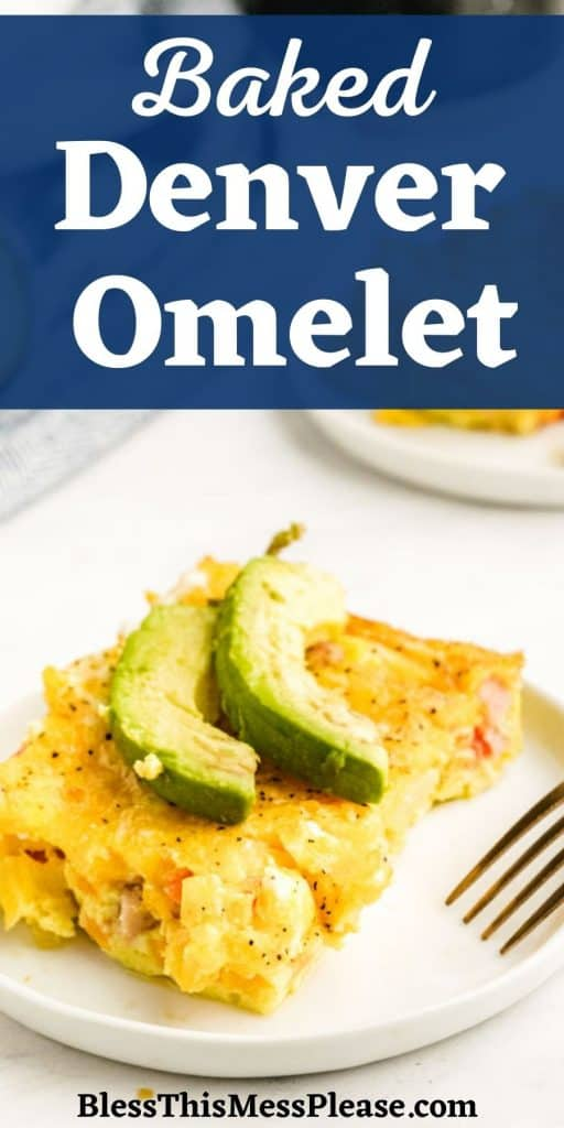"""picture of a baked Denver omelet on a plate, topped with avocado and the words """"Baked Denver Omelet"""" written at the top"""