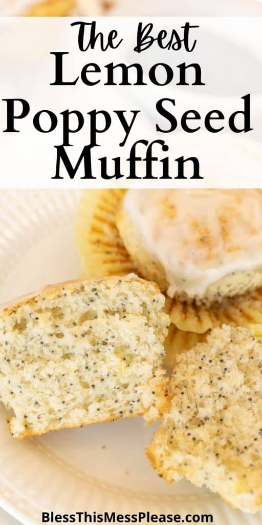 """Close up picture is of a muffin cut in half and another muffin on a plate with the words """"the best lemon poppy seed muffin"""" written at the top"""