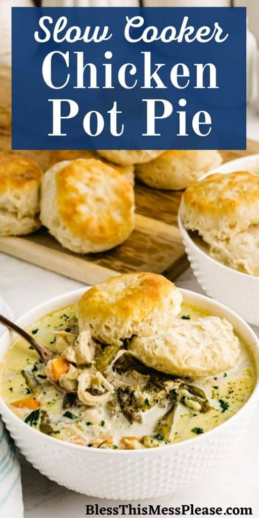 """bowl of chicken pot pie with a biscuit on top and biscuits in the background with the words """"slow cooker chicken pot pie"""" written on it"""