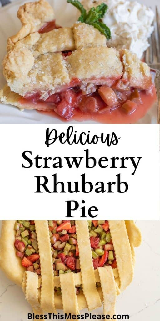 """top picture is a slice of strawberry rhubarb pie, bottom picture is of the lattice being created on top of the pie, with the words """"delicious strawberry rhubarb pie"""" written in the middle"""
