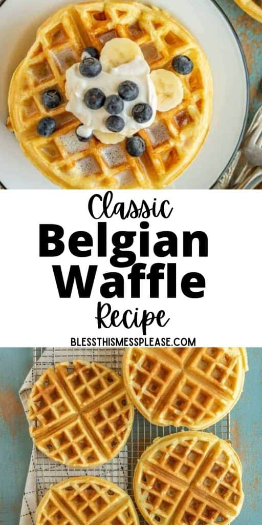 """top picture is the top view of a waffle with blueberries, banana slices, and whipped topping, the bottom picture is of waffles on a cooling rack, with the words """"classic Belgian waffle recipe"""" written in the middle"""