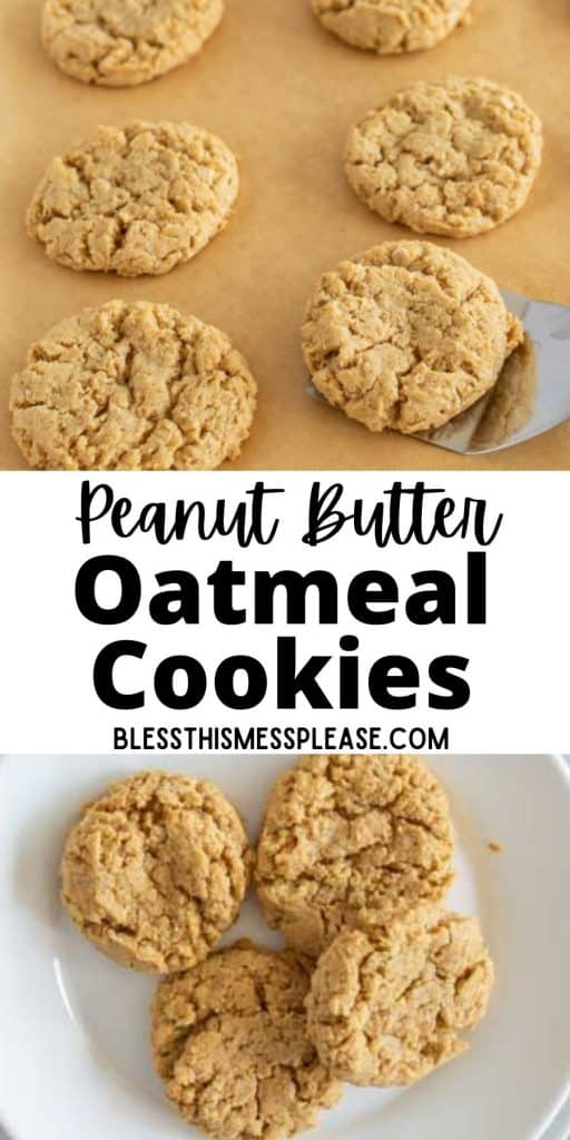 """top picture is of a baking sheet with peanut butter oatmeal cookies, bottom picture is of a plate of cookies, with the words """"peanut butter oatmeal cookies"""" written in the middle"""