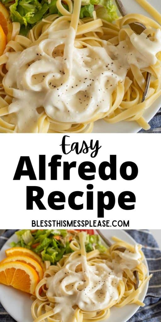 """top picture is a close up of fettuccine alfredo on a plate, bottom picture is of alfredo pasta on a plate with a side salad and orange slices with the words """"easy alfredo recipe"""" written in the middle"""