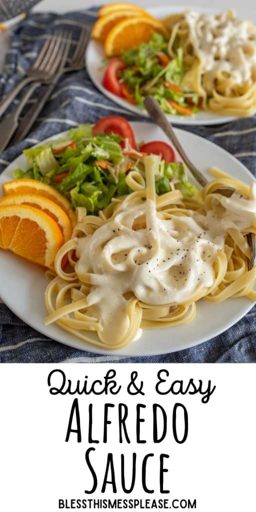 """plates of alfredo with salad and orange slices with the words """"quick and easy alfredo sauce"""" written at the bottom"""
