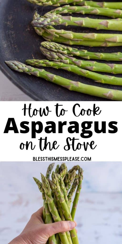 """top picture is of asparagus in a cast iron skillet, bottom picture is of a hand holding asparagus with the words """"how to cook asparagus on the stove"""" written in the middle"""