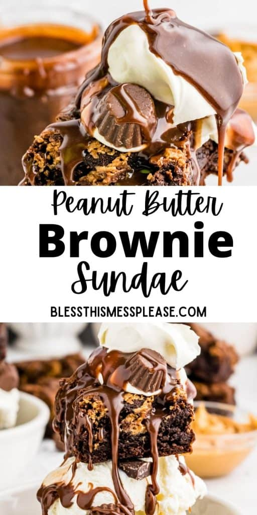"""peanut butter brownie ice cream sundae with hot fudge being drizzled on top, bottom picture is of a peanut butter brownie sundae and the words """"peanut butter brownie sundae"""" written in the middle"""
