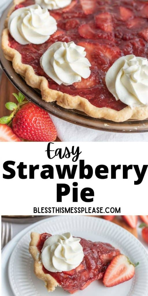 """top view of a strawberry pie, bottom picture is of a slice of strawberry pie, with the words """"easy strawberry pie"""" written in the middle"""