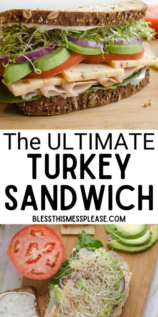 """Top picture is a front view, close up of a turkey sandwich, bottom picture is the top view of the ingredients for a turkey sandwich with the words """"the ultimate turkey sandwich"""" written in the middle"""