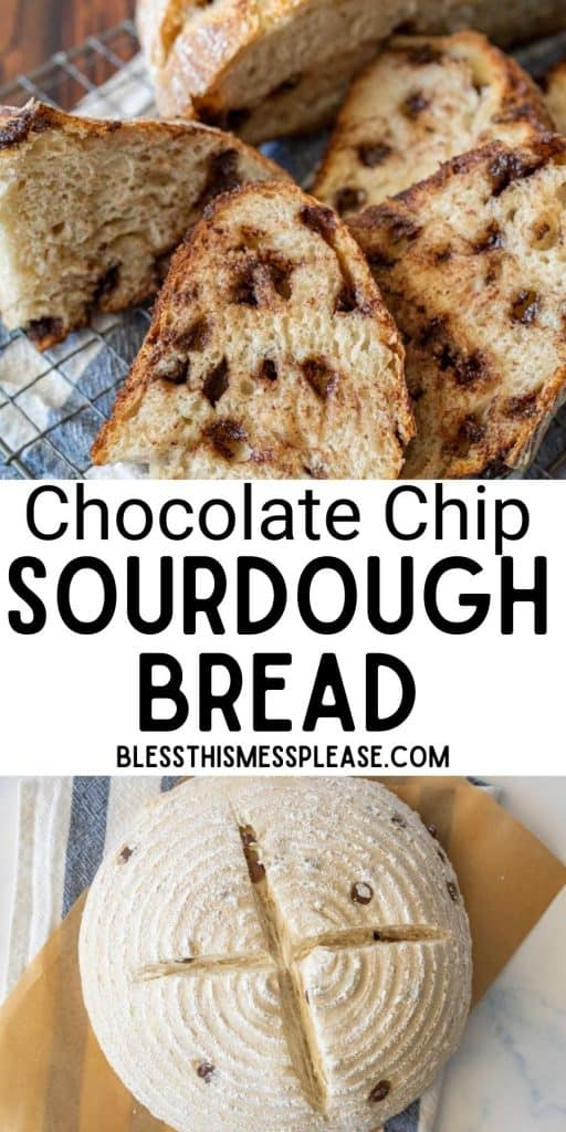 """top picture is of slices of chocolate chip sourdough bread, bottom picture is of chocolate chip sourdough bread formed into a loaf, with the words """"chocolate chip sourdough bread"""" written in the middle"""