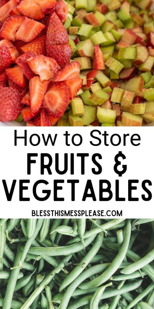 """top picture is of strawberries and rhubarb cut up, bottom picture is of green beans, with the words """"how to store fruits and vegetables"""" written in the middle"""