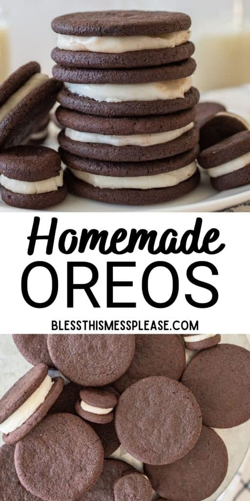 """top picture is of homemade oreos stacked on each other, bottom picture is of homemade oreos on a plate, with the words """"homemade oreos"""" written in the middle"""