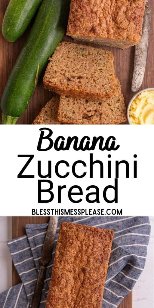 """top view of banana zucchini bread in slices next to zucchini, bottom picture is a loaf of banana zucchini bread on a towel with a knife next to it and the words """"banana zucchini bread"""" written in the middle"""