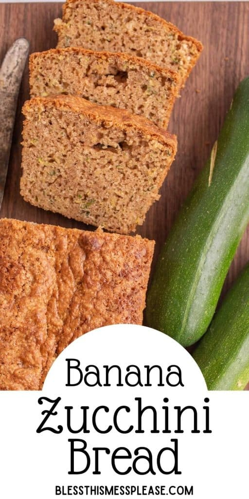 """top view of a loaf of banana zucchini bread with slices cut out of it next to zucchini and the words """"banana zucchini bread"""" written at the bottom"""
