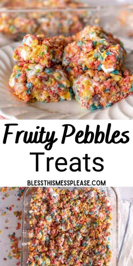 """top picture is of fruity pebbles treat squares on a plate, bottom picture is the top view of a pan of fruity pebbles treats with the words """"fruity pebbles treats"""" written in the middle"""