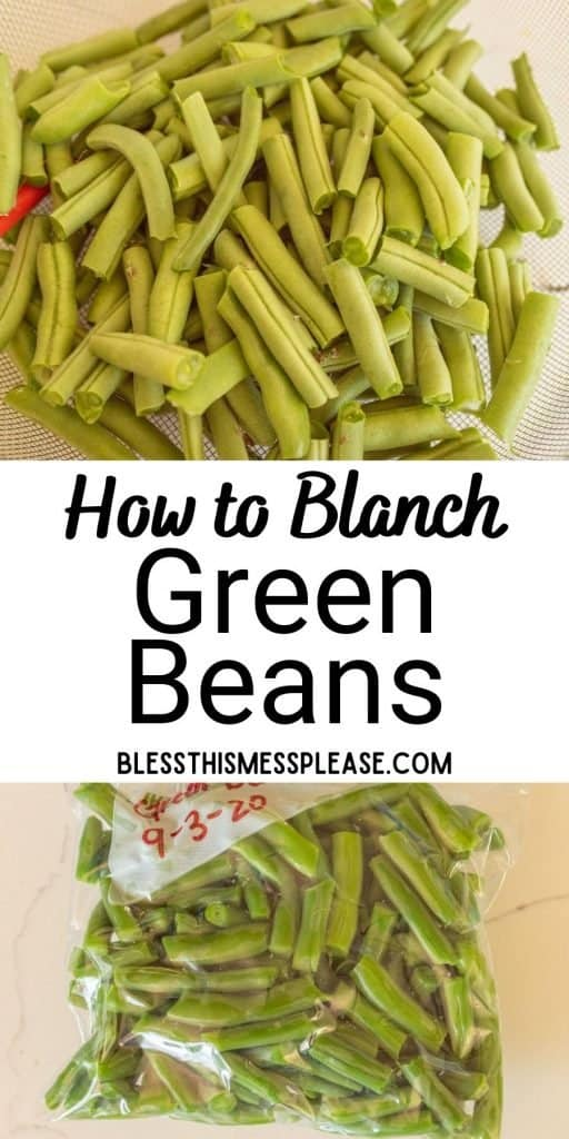 """top picture is of snapped green beans, bottom picture is of green beans in a plastic bag, with the words """"how to blanch green beans"""" written in the middle"""