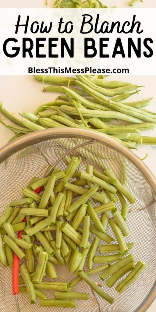 """top view of snapped green beans in a sieve with green beans next to it and the words """"how to blanch green beans"""" written at the top"""