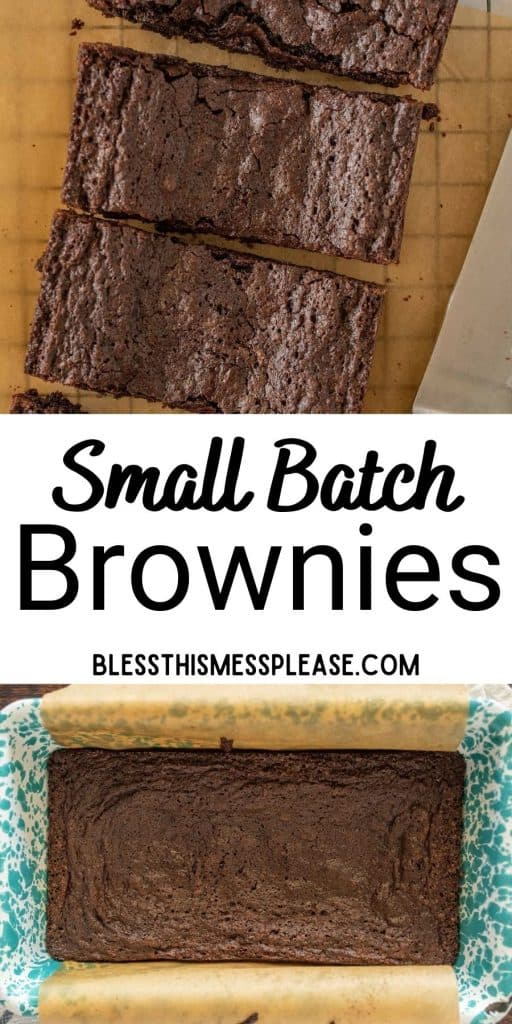 """top view of brownie squares, bottom picture is of brownies in a loaf pan and the words """"small batch brownies"""" written in the middle"""