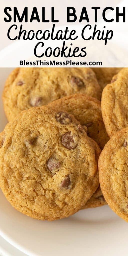 """close up picture of chocolate chip cookies on a plate with the words """"small batch chocolate chip cookies"""" written at the top"""