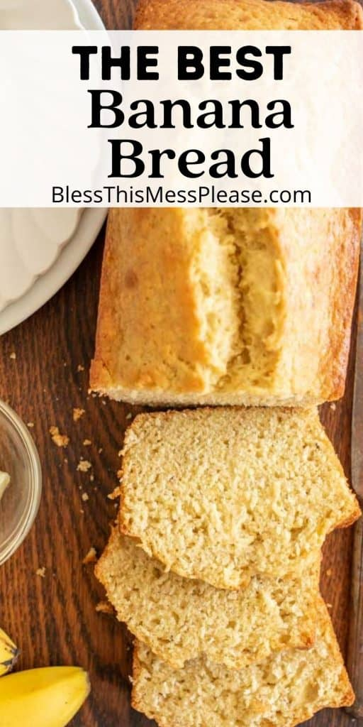 """top view of loaf of banana bread with a few slices cut from it with the words """"the best banana bread"""" written at the top"""