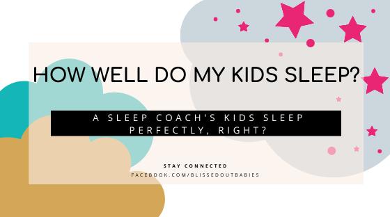 a sleep coach's kids sleep perfectly?
