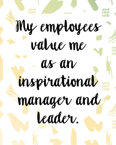 Affirmations for Creative Entrepreneurs - #30. My employees value me as a successful manager and leader. Download this printable image from blissfullemon.com/32-business-affirmations