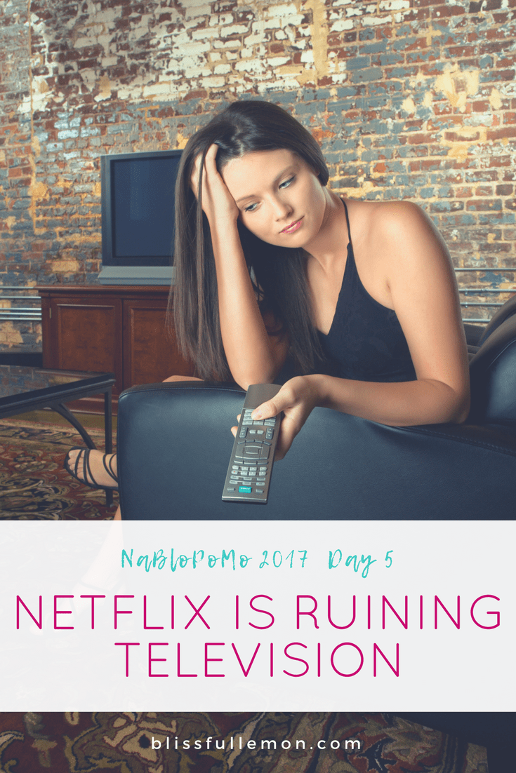 My love for Netflix has done considerable damage to my television viewing expectations and experience. Learn why at blissfullemon.com