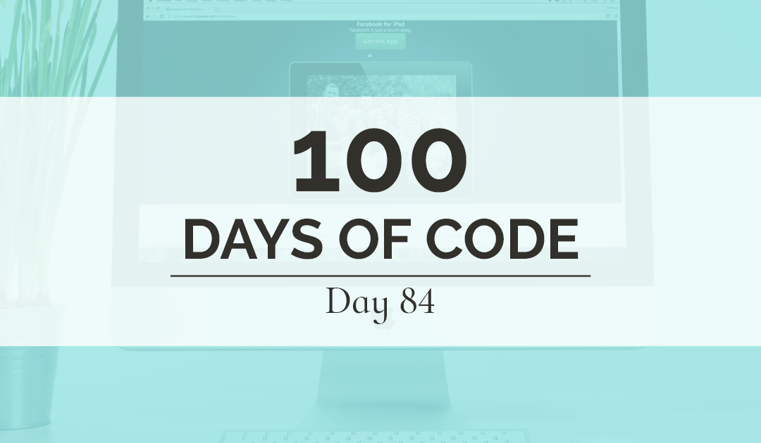 100 Days of Code, Day 84